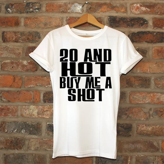 20 Year Old Birthday Gift Ideas  20th birthday t 20 And Hot Buy Me A Shot birthday by
