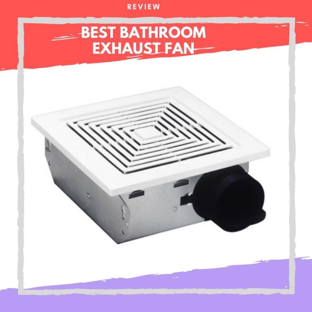 Best Bathroom Exhaust Fan  Best Bathroom Exhaust Fan For The Money 2020 Reviews