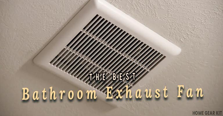 Best Bathroom Exhaust Fan  7 Best Bathroom Exhaust Fans To Look Home Gear Kit