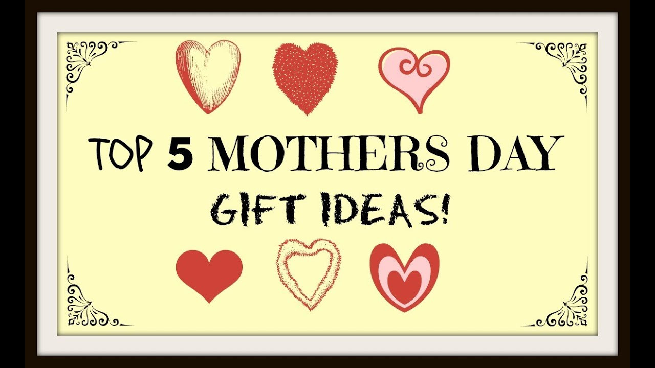 Best Mother Day Gift Ideas  Top 5 Mothers Day Gift Ideas