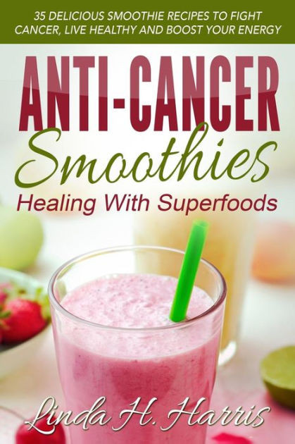 Cancer Fighting Smoothies  Anti Cancer Smoothies Healing With Superfoods 35