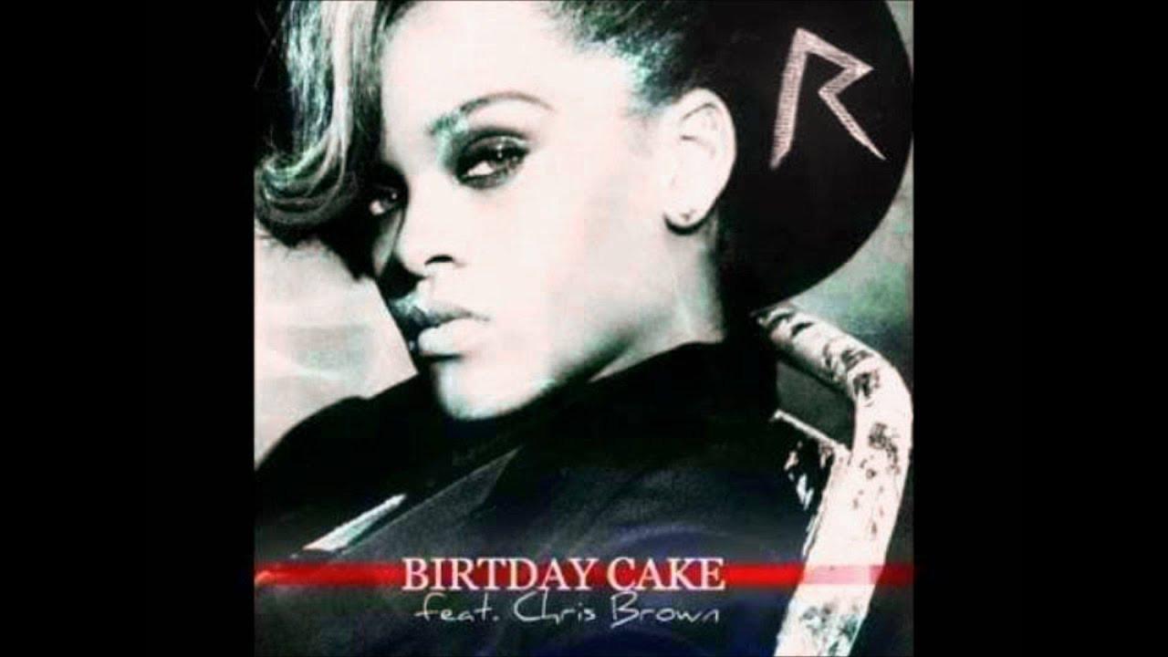 Chris Brown Birthday Cake  Rihanna Feat Chris Brown Birthday Cake Remix