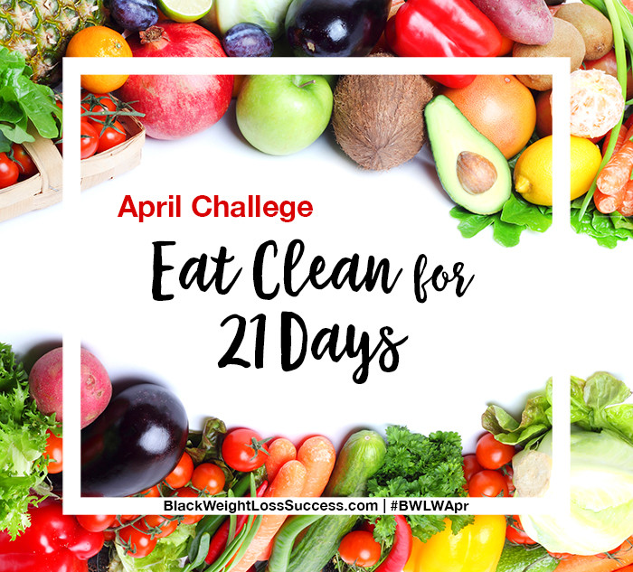 Clean Eating Diet Weight Loss  April Challenge – Eat Clean for 21 Days