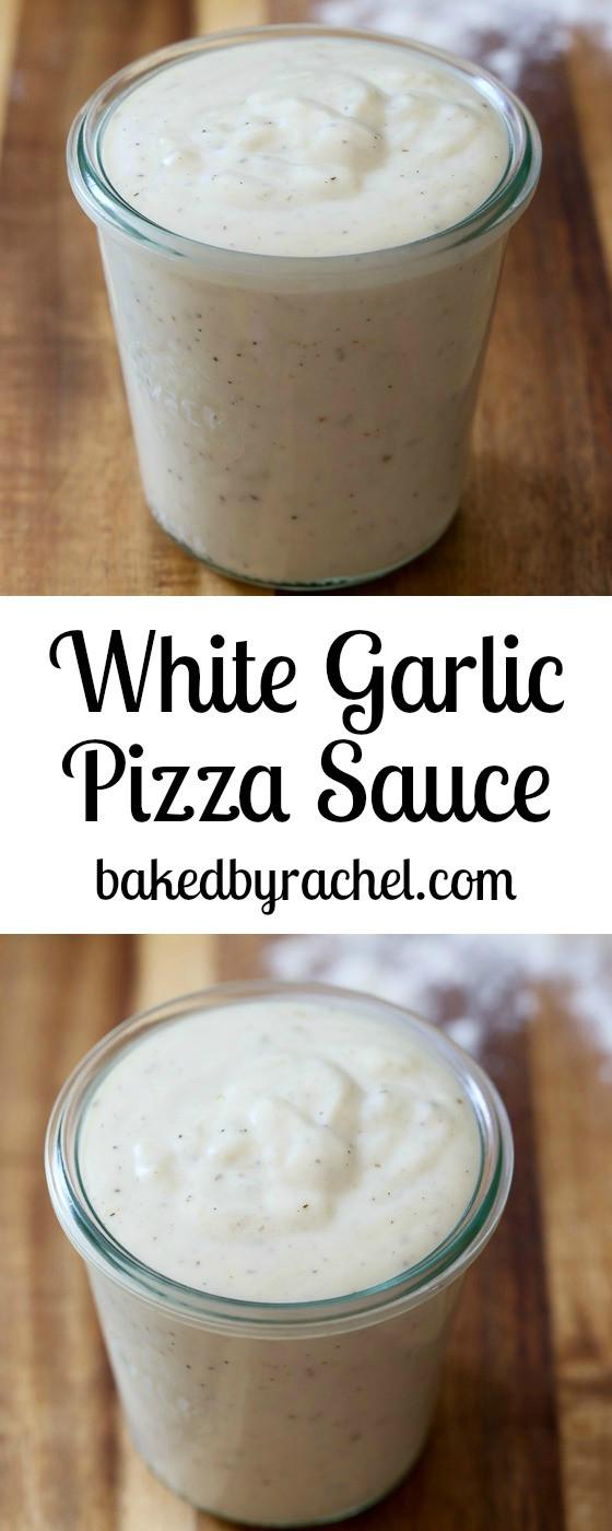 Creamy Garlic Pizza Sauce  Baked by Rachel White Garlic Pizza Sauce