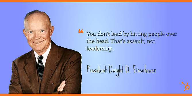Eisenhower Leadership Quote  40 Insanely Successful People Reveal the Leadership