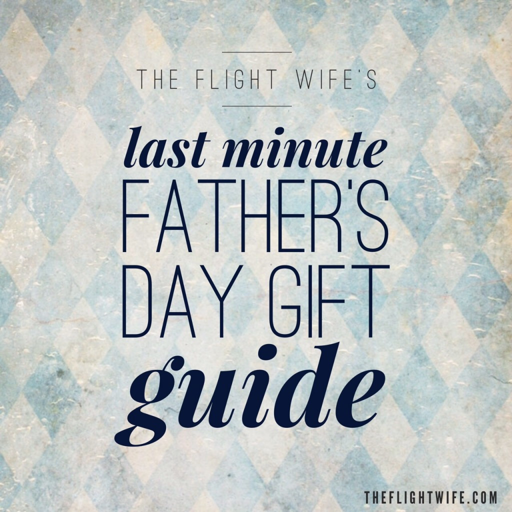 Fathers Day Gifts From Wife  The Flight Wife s Last Minute Father s Day Gift Guide