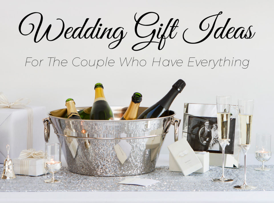 Gift Ideas For Couples Who Have Everything  5 Wedding Gift Ideas for the Couple Who Have Everything