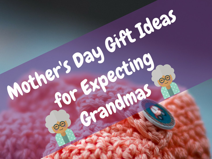 Gift Ideas For Expecting Mother  Mother s Day Gift Ideas for Expecting Grandmas Major