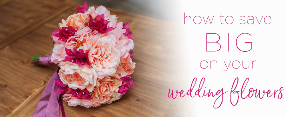 How To Save On Wedding Flowers  How To Save Big Your Wedding Flowers