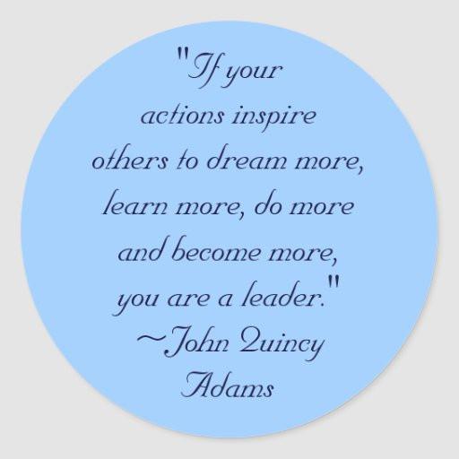John Adams Quotes On Leadership  John Quincy Adams Leadership Quote Classic Round Sticker
