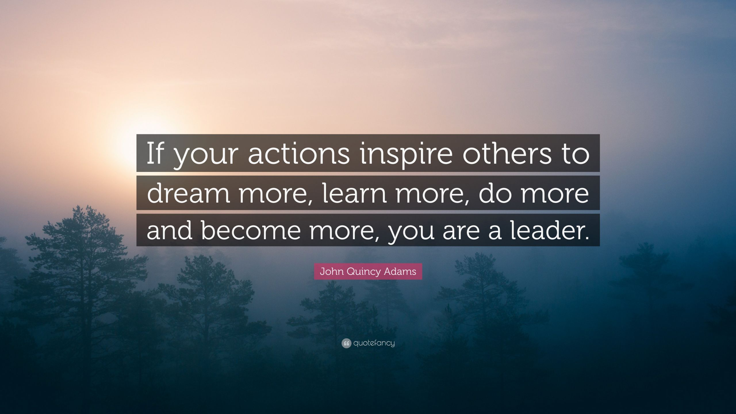 """John Adams Quotes On Leadership  John Quincy Adams Quote """"If your actions inspire others"""
