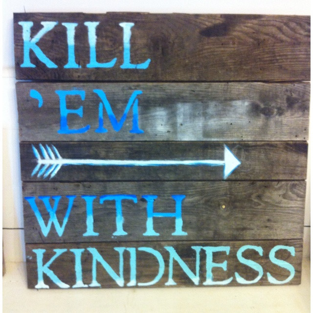 Killing With Kindness Quotes  Kill Em With Kindness Quotes QuotesGram