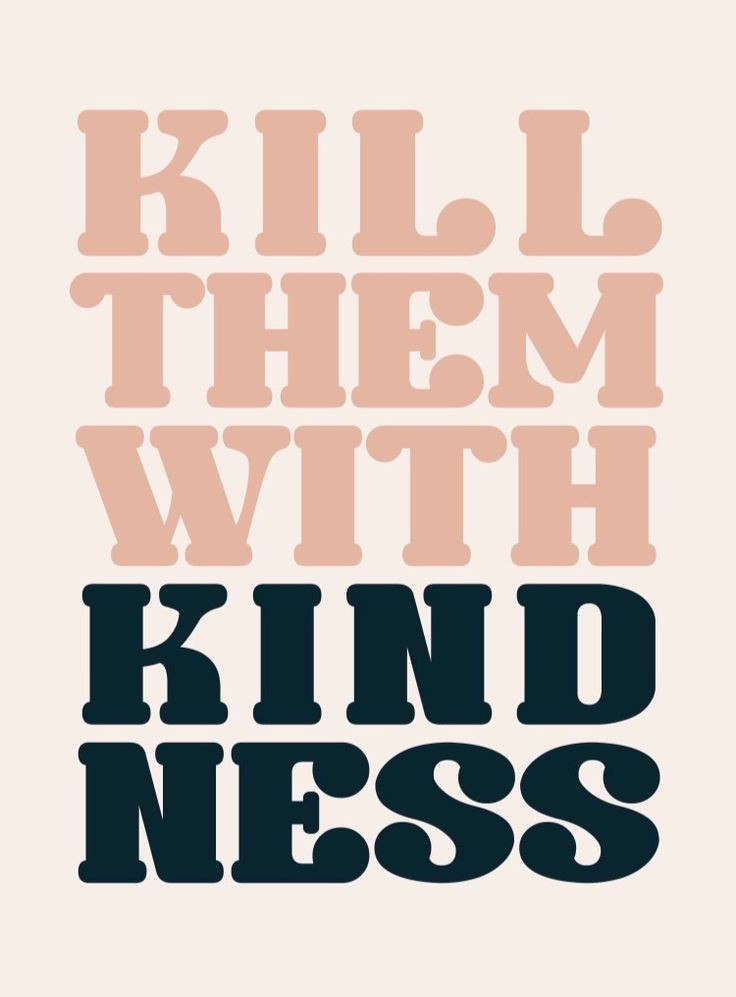 Killing With Kindness Quotes  Motivational Quotes kill them with kindness