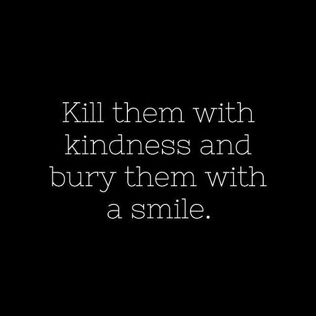 Killing With Kindness Quotes  Quotes About Killing With Kindness QuotesGram
