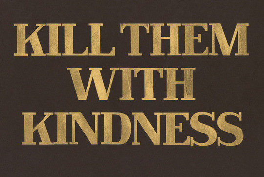 Killing With Kindness Quotes  kill them with kindness quotes image by