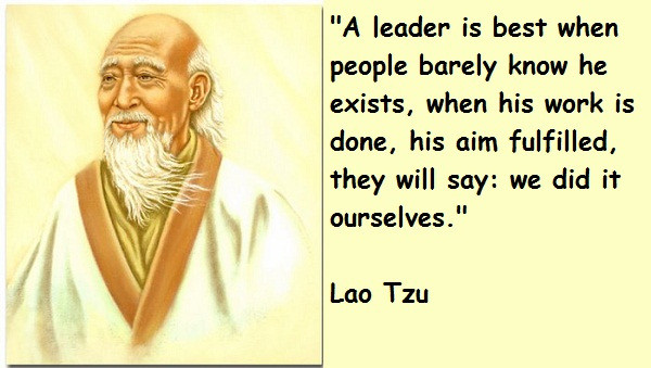 Lao Tzu Quotes Leadership  A LEADER IS BEST WHEN PEOPLE BARELY KNOW HE EXISTS