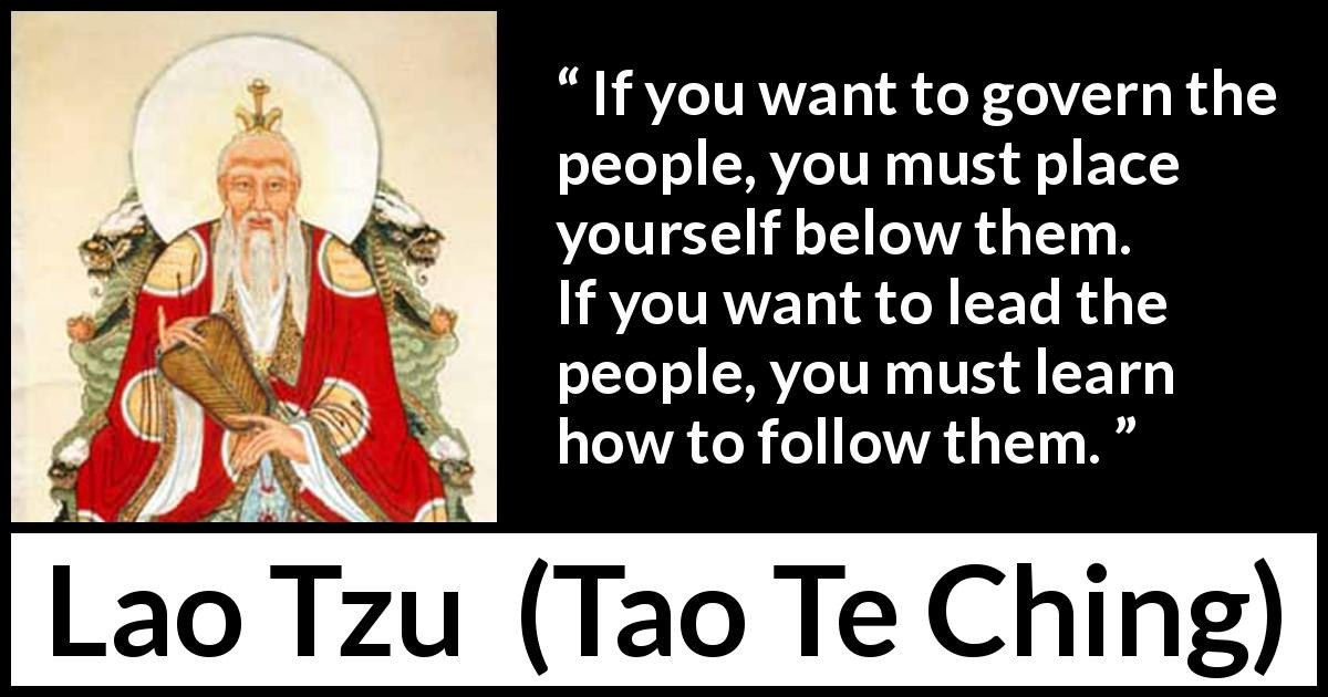 """Lao Tzu Quotes Leadership  """"If you want to govern the people you must place yourself"""