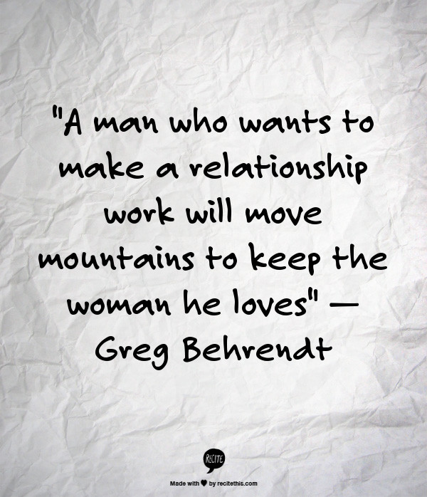 """Making Relationships Work Quotes  """"A man who wants to make a relationship work will move"""