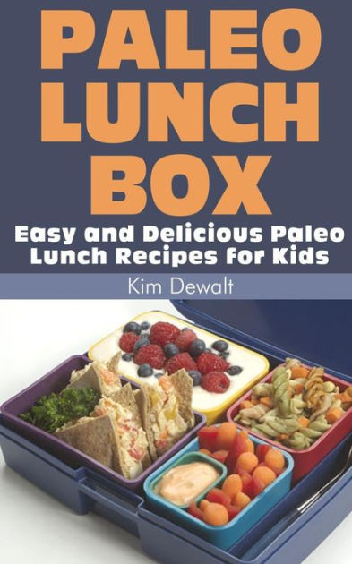 Paleo Recipes For Kids  Paleo Lunch Box Easy and Delicious Paleo Lunch Recipes