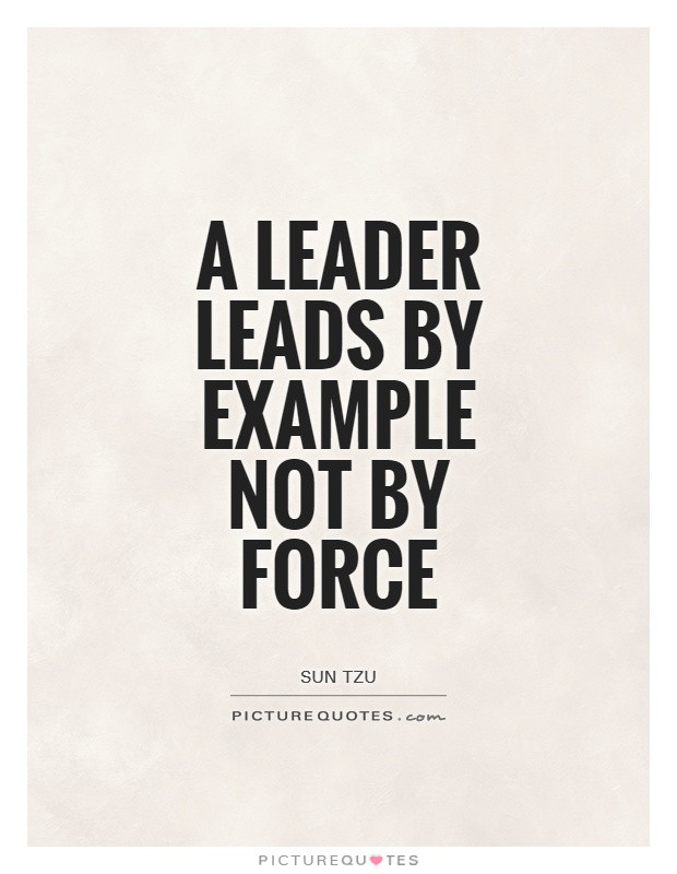 Sun Tzu Quotes Leadership  A leader leads by example not by Force