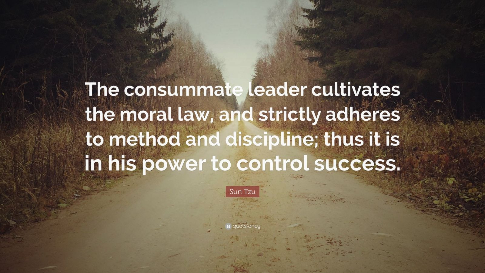 "Sun Tzu Quotes Leadership  Sun Tzu Quote ""The consummate leader cultivates the moral"