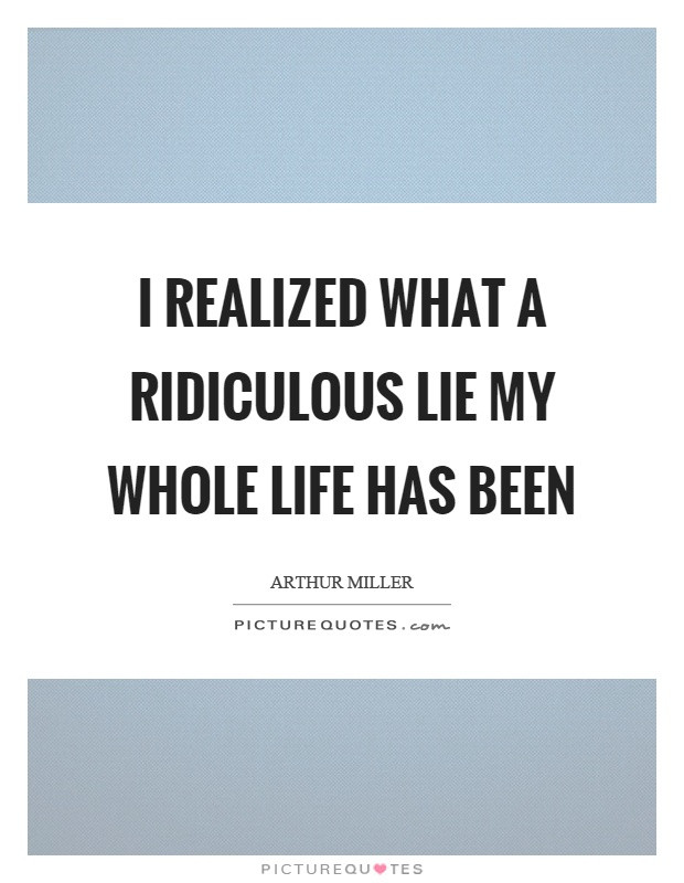 Whole Life Quote  I realized what a ridiculous lie my whole life has been